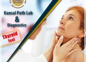 Choose the best thyroid blood test in yamuna vihar, delhi | kansal path lab