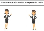 Want instant hire arabic interpreter in india