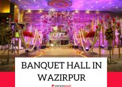 Banquets in wazirpur