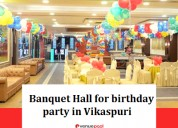Banquet hall for birthday party in vikaspuri