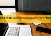 Find reliable interpretation services in delhi