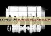 Grab best consecutive interpretation services