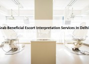 Grab beneficial escort interpretation services in
