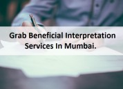 Grab beneficial interpretation services in mumbai.