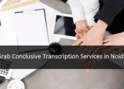 Grab conclusive transcriptionservicesinnoida