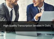 High quality transcription services in delhi