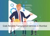 Grab reliable transcription services in mumbai