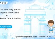 Massive opening in top play schools in delhi