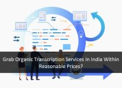Grab organic transcription services in india withi