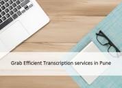 Grab efficient transcription services in pune