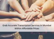 Grab accurate transcription services in mumbai wit