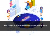 Grab effective audio transcription services in ind
