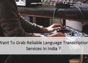 Want to grab reliable language transcription servi