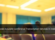 Grab accurate conference transcription services in