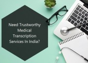 Need trustworthy medical transcription services in