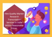 Hire quality market research transcription service