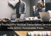Hire trustworthy medical transcription services in