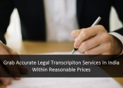 Grab accurate legal transcripiton services in indi