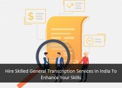 Hire skilled general transcription services in ind