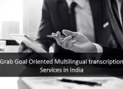 Grab goal oriented multilingual transcription serv