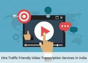 Hire traffic friendly video transcription services