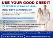 Use your good credit to retire in 45 days or less…