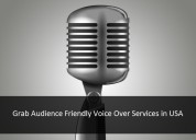 Grab audience friendly voice over services in usa