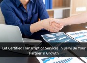 Let certified transcription services in delhi be y