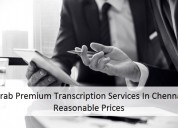 Grab premium transcription services in chennai