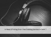 In need of hiring error- free dubbing services in