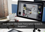 How one can hire quick transcription services ?
