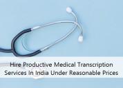 Hire productive medical transcription services