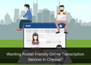 Want pocket friendly online transcription services