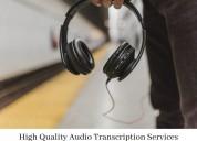 High quality audio transcription services