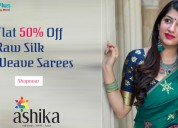 Flat 50% off raw silk weave sarees