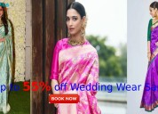 Up to 55% off wedding wear sarees