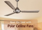 Hassle-free ceiling fans from polar