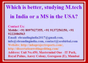 Which is better, studying m.tech in india or a ms