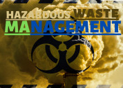 Hazardous waste management is not a waste all time