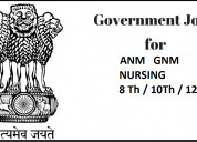 8th / 10th / 12th / anm/gnm nursing /government jo