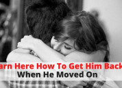 Learn here how to get him back when he moved on -