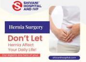 Best hernia treatment in kanpur   laparoscopic surgeon in kanpur   shivani hospital & ivf